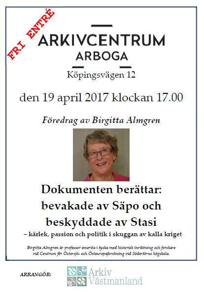 Affisch om föredrag den 19 april 2017 klockan 17.00 i Arkivcentrum Arboga. Bild på föreläsaren Birgitta Almgren. Information om att det är fri entré.