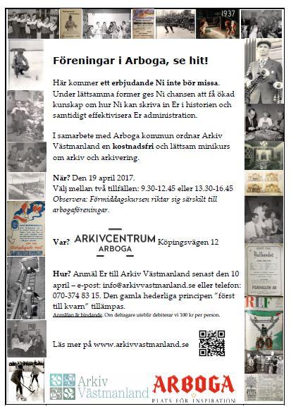 Affisch för minikurs om arkiv och arkivering den 19 april 2017. Minikursen riktar sig främst till arbogaföreningar och medlemmar och ges vid två tillfällen samma dag, klockan 9.30 respektive klockan 13.30, i Arkivcentrum Arboga. Anmälan sker senast den 10 april på telefon 070-3748315